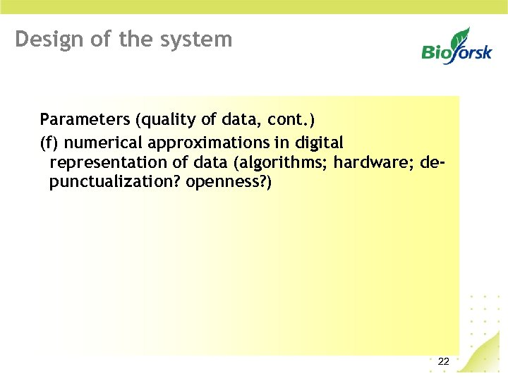 Design of the system Parameters (quality of data, cont. ) (f) numerical approximations in