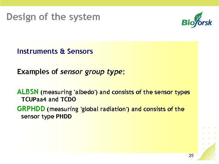 Design of the system Instruments & Sensors Examples of sensor group type: ALBSN (measuring
