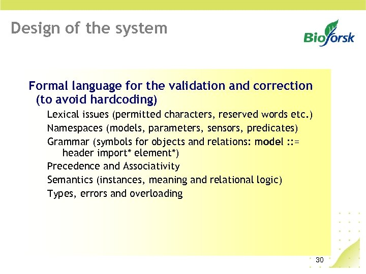 Design of the system Formal language for the validation and correction (to avoid hardcoding)