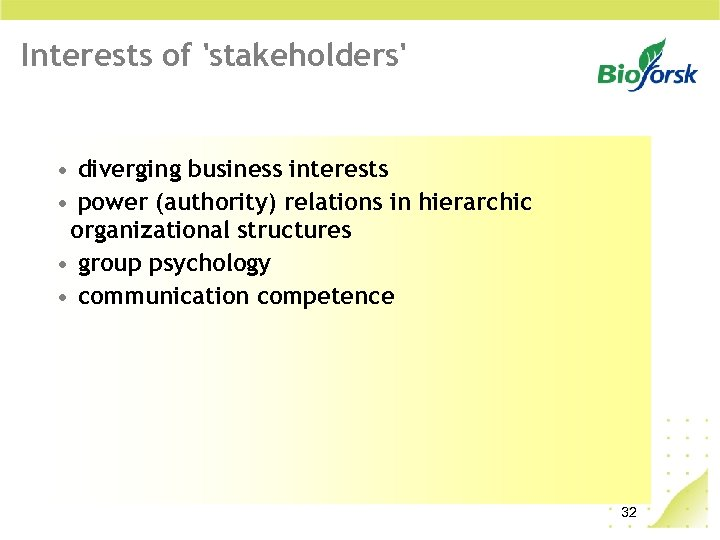 Interests of 'stakeholders' • diverging business interests • power (authority) relations in hierarchic organizational