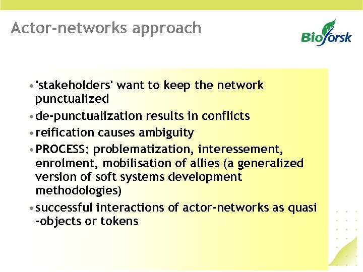 Actor-networks approach • 'stakeholders' want to keep the network punctualized • de-punctualization results in