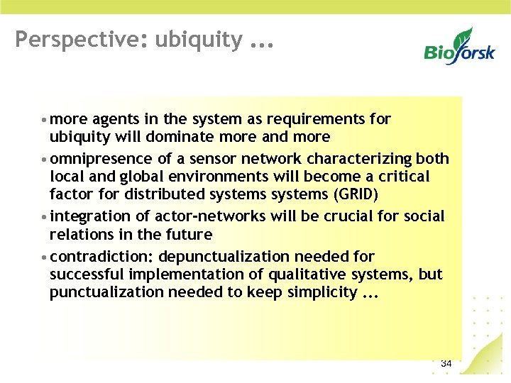 Perspective: ubiquity. . . • more agents in the system as requirements for ubiquity
