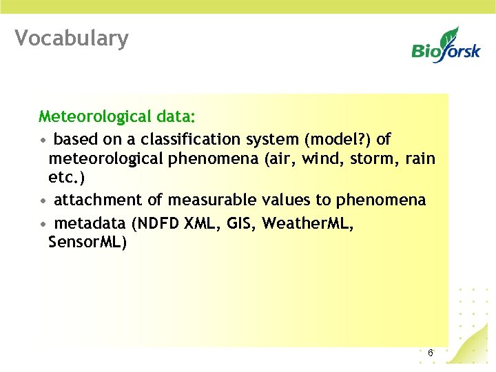 Vocabulary Meteorological data: • based on a classification system (model? ) of meteorological phenomena