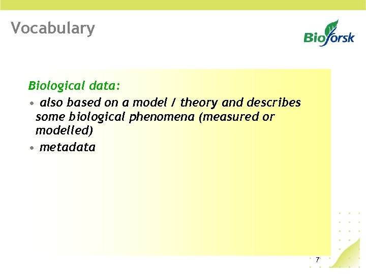 Vocabulary Biological data: • also based on a model / theory and describes some