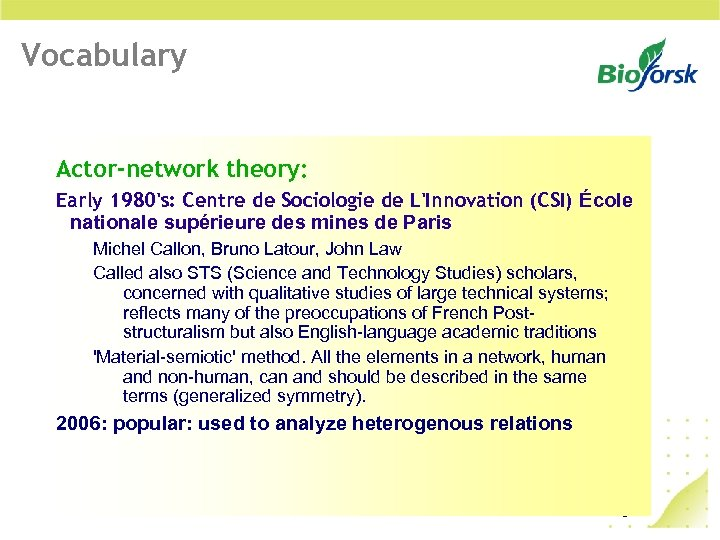 Vocabulary Actor-network theory: Early 1980's: Centre de Sociologie de L'Innovation (CSI) École nationale supérieure