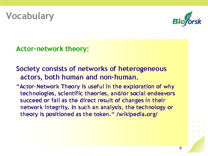 Vocabulary Actor-network theory: Society consists of networks of heterogeneous actors, both human and non-human.