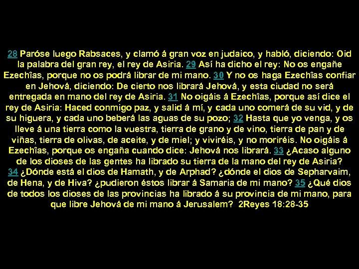 28 Paróse luego Rabsaces, y clamó á gran voz en judaico, y habló, diciendo: