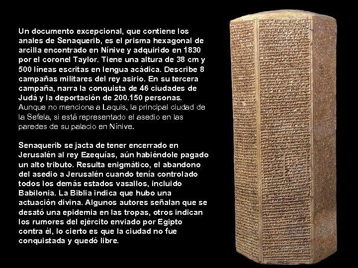Un documento excepcional, que contiene los anales de Senaquerib, es el prisma hexagonal de
