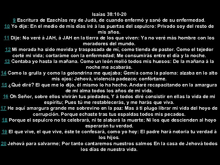 Isaías 38: 10 -20 9 Escritura de Ezechîas rey de Judá, de cuando enfermó