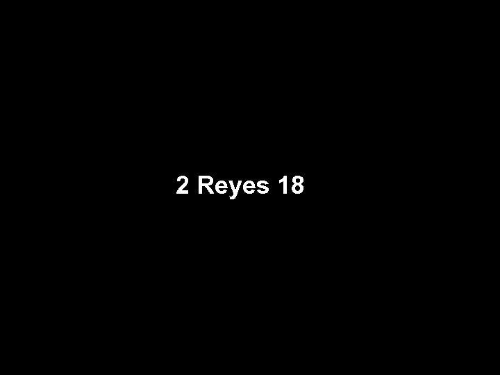 2 Reyes 18