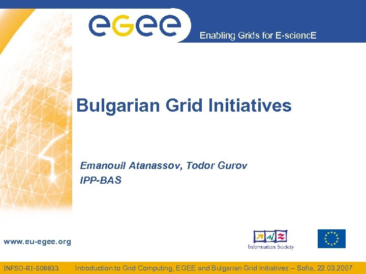 Enabling Grids for E-scienc. E Bulgarian Grid Initiatives Emanouil Atanassov, Todor Gurov IPP-BAS www.
