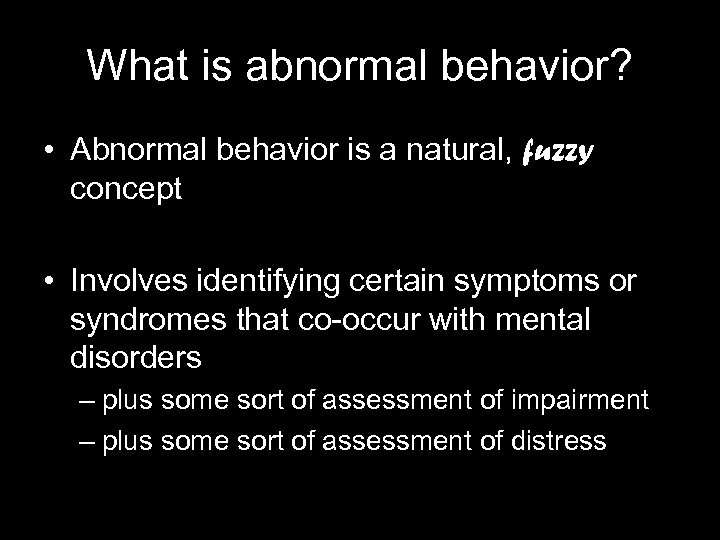 What is abnormal behavior? • Abnormal behavior is a natural, fuzzy concept • Involves