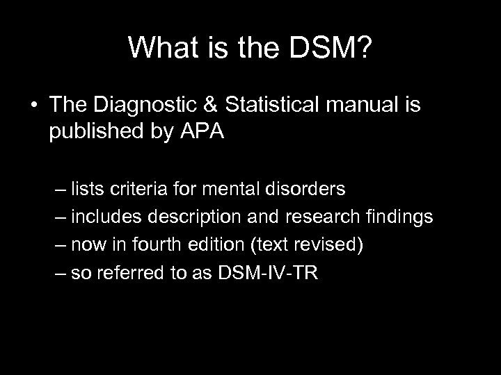 What is the DSM? • The Diagnostic & Statistical manual is published by APA