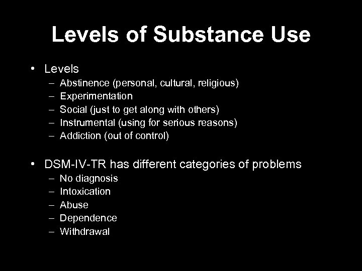 Levels of Substance Use • Levels – – – Abstinence (personal, cultural, religious) Experimentation