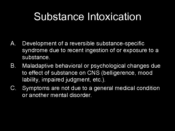 Substance Intoxication A. Development of a reversible substance-specific syndrome due to recent ingestion of