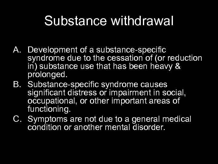 Substance withdrawal A. Development of a substance-specific syndrome due to the cessation of (or