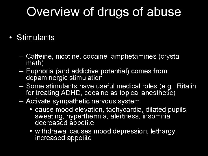 Overview of drugs of abuse • Stimulants – Caffeine, nicotine, cocaine, amphetamines (crystal meth)