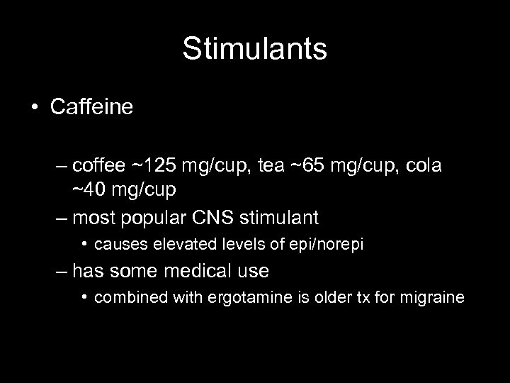 Stimulants • Caffeine – coffee ~125 mg/cup, tea ~65 mg/cup, cola ~40 mg/cup –