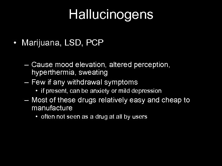 Hallucinogens • Marijuana, LSD, PCP – Cause mood elevation, altered perception, hyperthermia, sweating –
