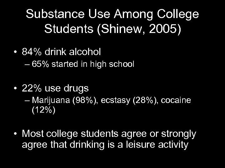 Substance Use Among College Students (Shinew, 2005) • 84% drink alcohol – 65% started