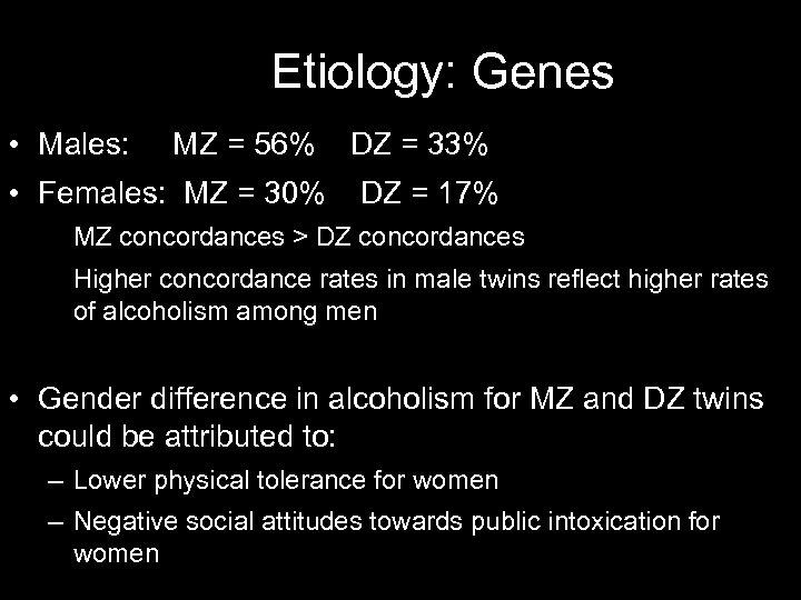 Etiology: Genes • Males: MZ = 56% • Females: MZ = 30% DZ =