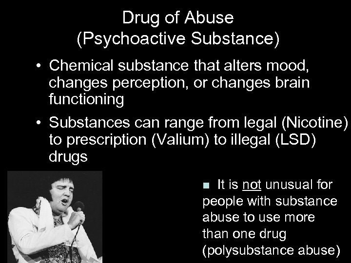Drug of Abuse (Psychoactive Substance) • Chemical substance that alters mood, changes perception, or