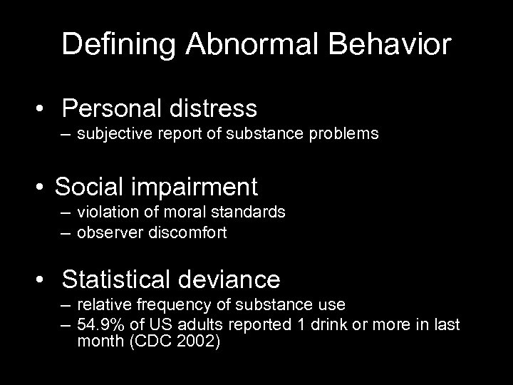 Defining Abnormal Behavior • Personal distress – subjective report of substance problems • Social