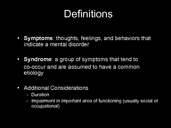 Definitions • Symptoms: thoughts, feelings, and behaviors that indicate a mental disorder • Syndrome: