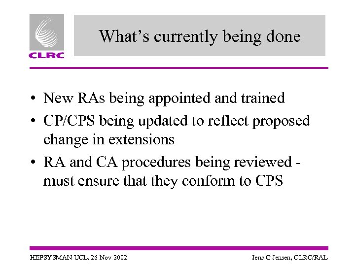 What's currently being done • New RAs being appointed and trained • CP/CPS being