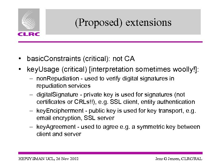 (Proposed) extensions • basic. Constraints (critical): not CA • key. Usage (critical) [interpretation sometimes
