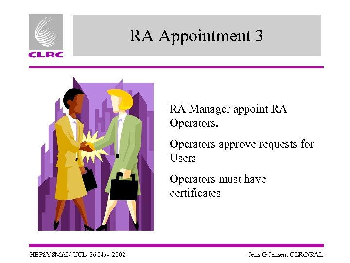 RA Appointment 3 RA Manager appoint RA Operators approve requests for Users Operators must