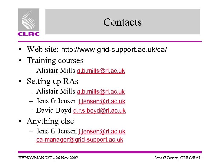Contacts • Web site: http: //www. grid-support. ac. uk/ca/ • Training courses – Alistair