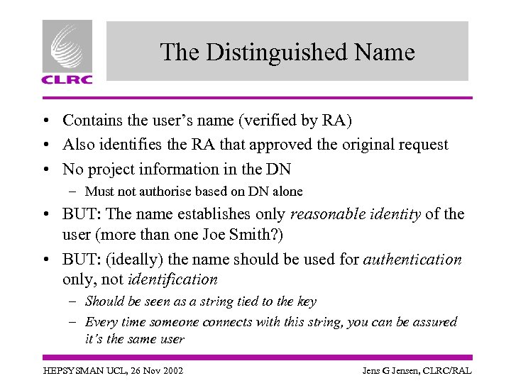 The Distinguished Name • Contains the user's name (verified by RA) • Also identifies