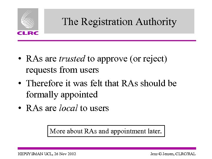 The Registration Authority • RAs are trusted to approve (or reject) requests from users