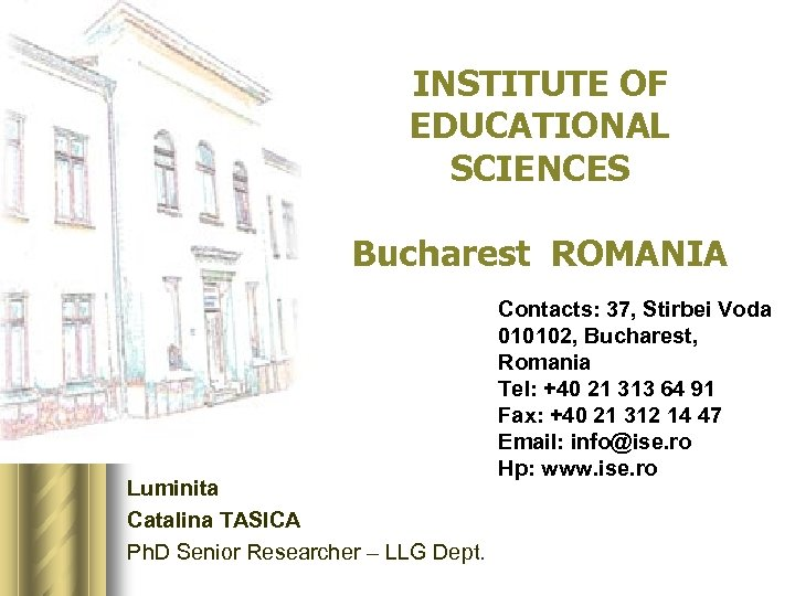INSTITUTE OF EDUCATIONAL SCIENCES Bucharest ROMANIA Luminita Catalina TASICA Ph. D Senior Researcher –