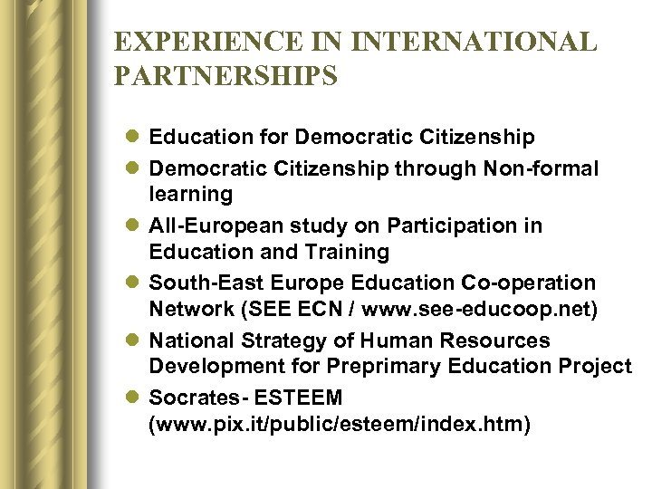 EXPERIENCE IN INTERNATIONAL PARTNERSHIPS l Education for Democratic Citizenship l Democratic Citizenship through Non-formal