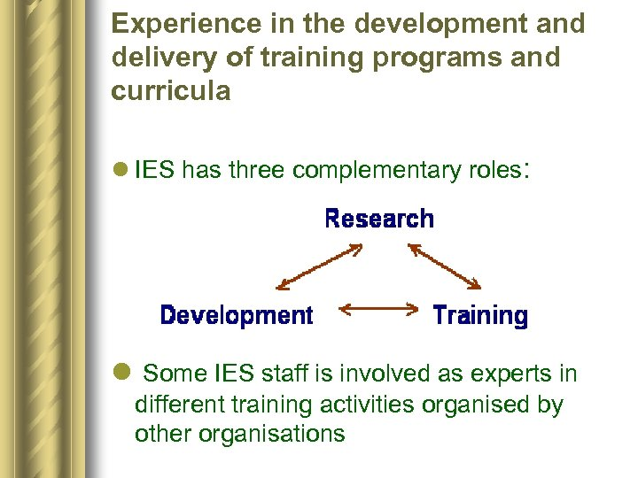 Experience in the development and delivery of training programs and curricula l IES has