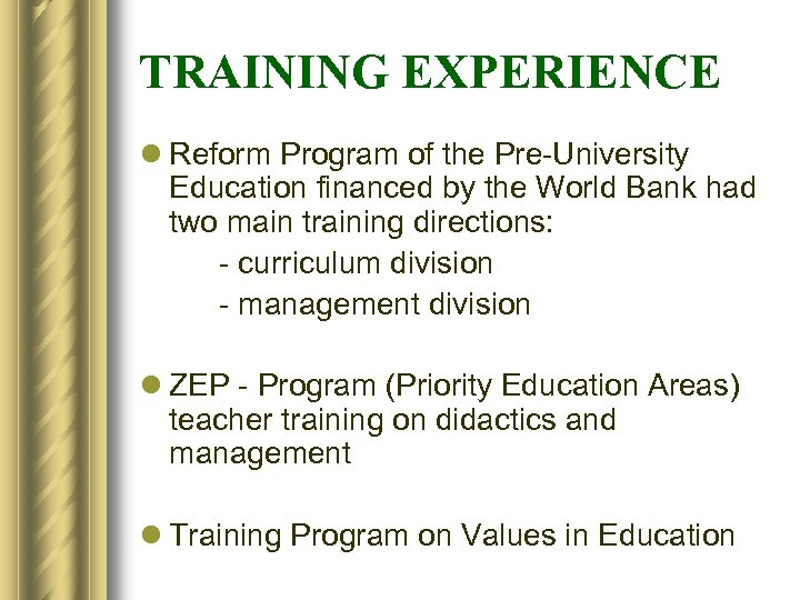 TRAINING EXPERIENCE l Reform Program of the Pre-University Education financed by the World Bank