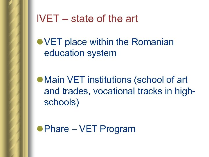 IVET – state of the art l VET place within the Romanian education system