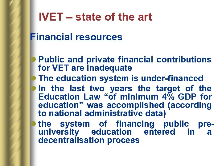 IVET – state of the art Financial resources l Public and private financial contributions