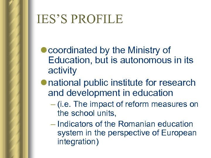 IES'S PROFILE l coordinated by the Ministry of Education, but is autonomous in its