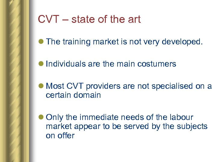 CVT – state of the art l The training market is not very developed.