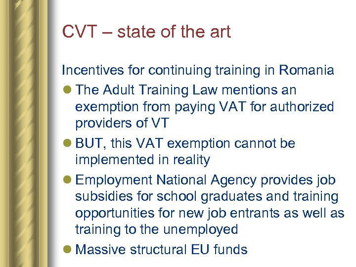 CVT – state of the art Incentives for continuing training in Romania l The