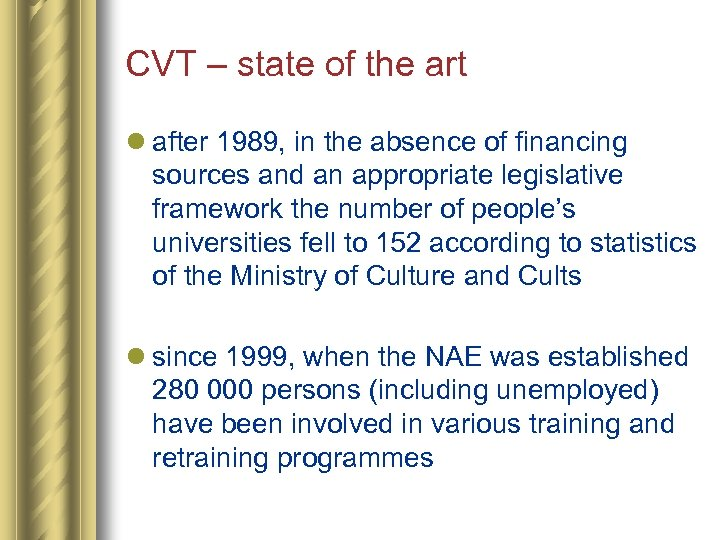 CVT – state of the art l after 1989, in the absence of financing