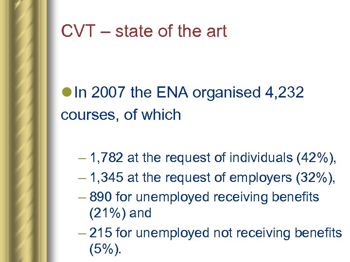 CVT – state of the art l In 2007 the ENA organised 4, 232