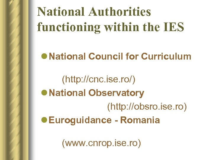 National Authorities functioning within the IES l National Council for Curriculum (http: //cnc. ise.