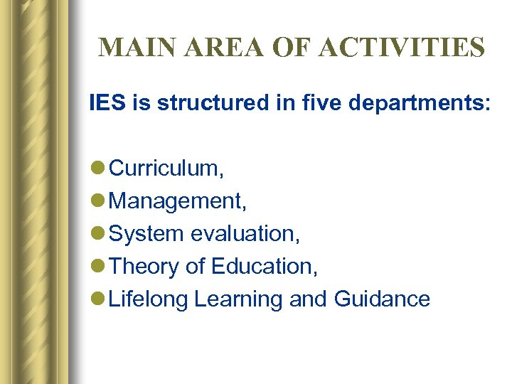 MAIN AREA OF ACTIVITIES is structured in five departments: l Curriculum, l Management, l