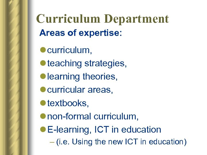 Curriculum Department Areas of expertise: l curriculum, l teaching strategies, l learning theories, l