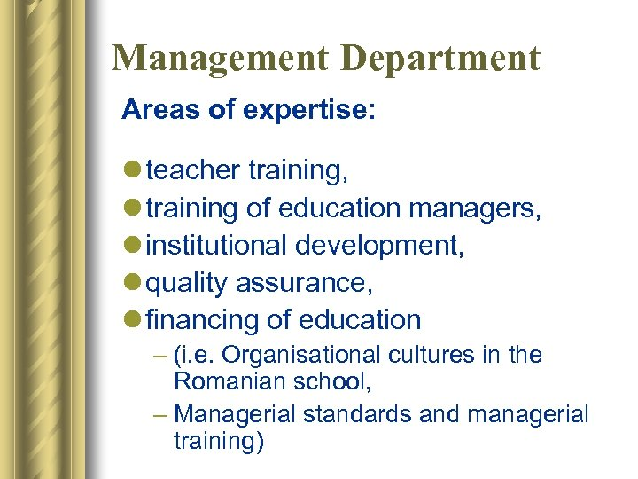 Management Department Areas of expertise: l teacher training, l training of education managers, l