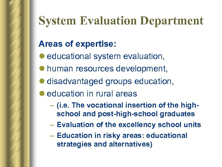 System Evaluation Department Areas of expertise: l educational system evaluation, l human resources development,